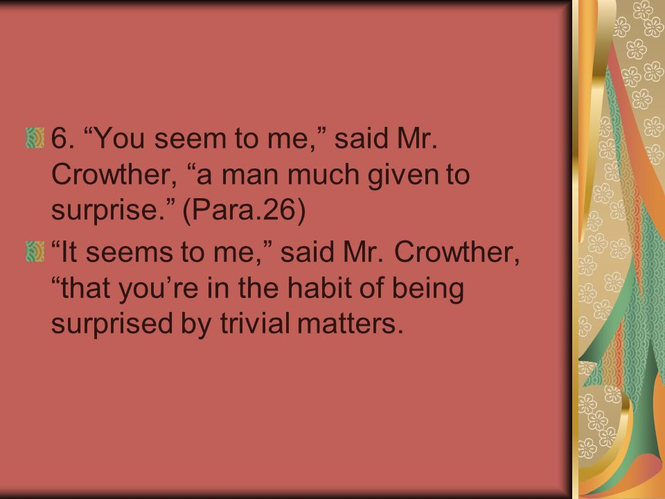 6. You seem to me, said Mr. Crowther, a man much given to surprise