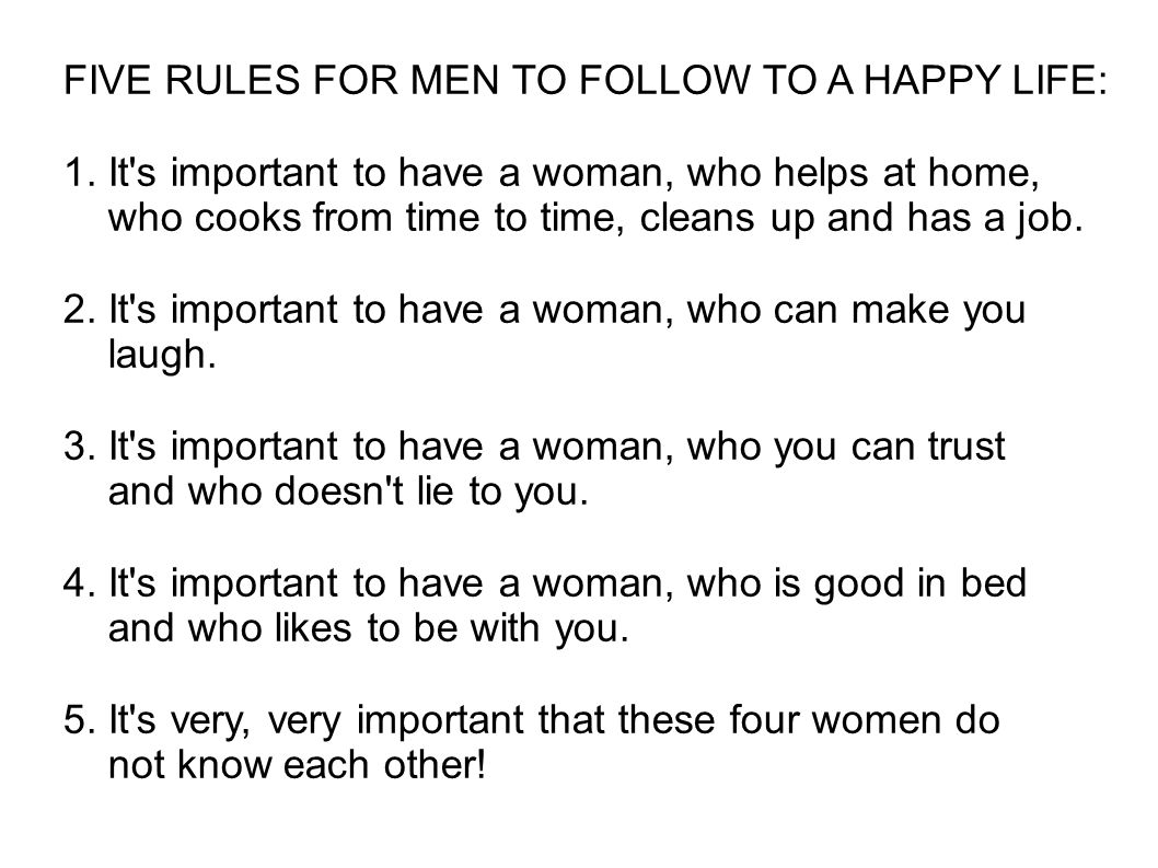 FIVE RULES FOR MEN TO FOLLOW TO A HAPPY LIFE: