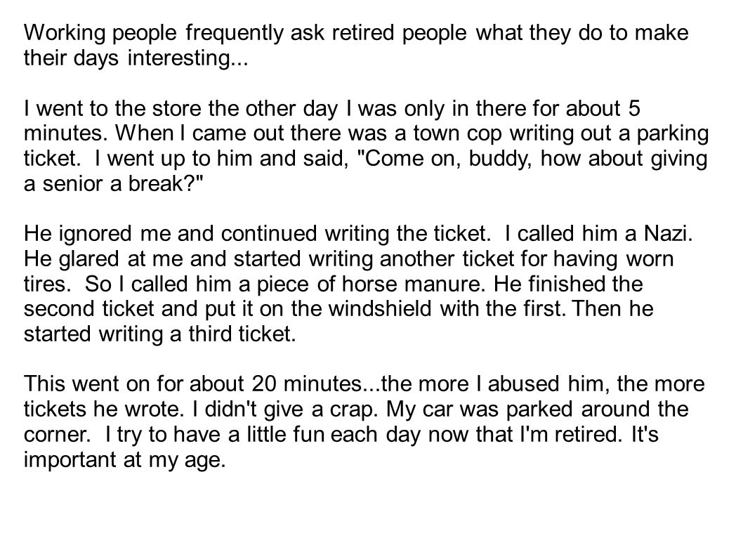 Working people frequently ask retired people what they do to make their days interesting...