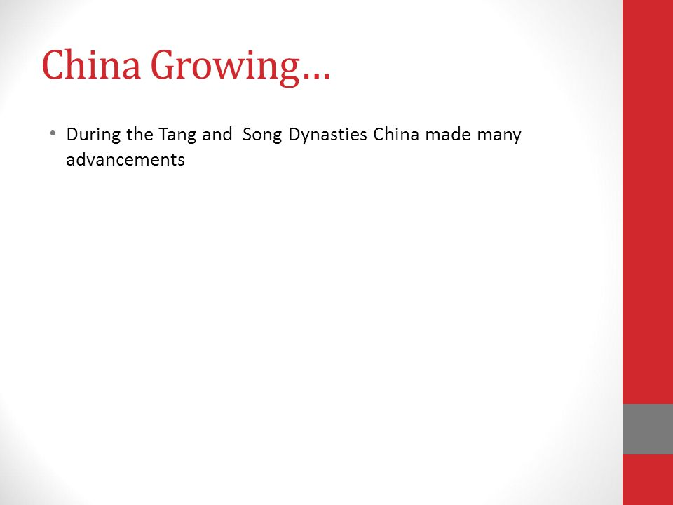 China Growing… During the Tang and Song Dynasties China made many advancements