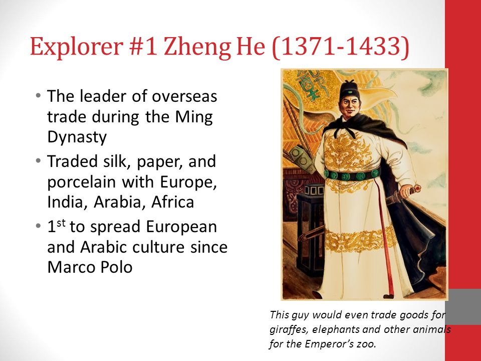 Explorer #1 Zheng He (1371-1433) The leader of overseas trade during the Ming Dynasty.