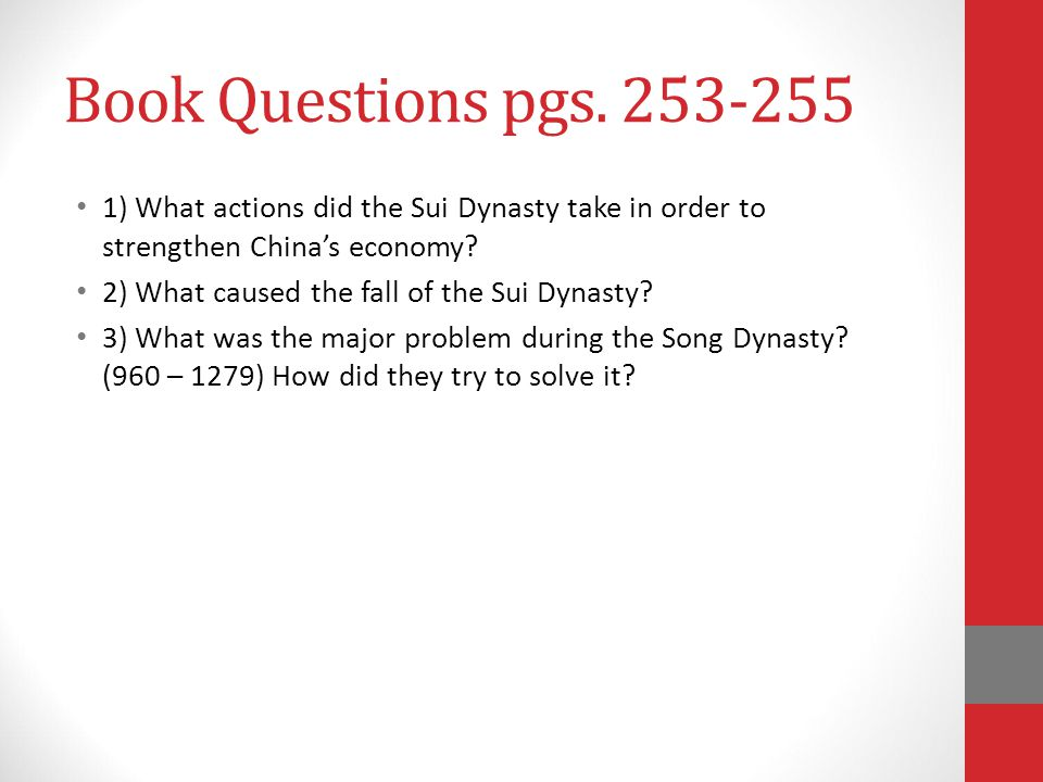 Book Questions pgs. 253-255 1) What actions did the Sui Dynasty take in order to strengthen China's economy
