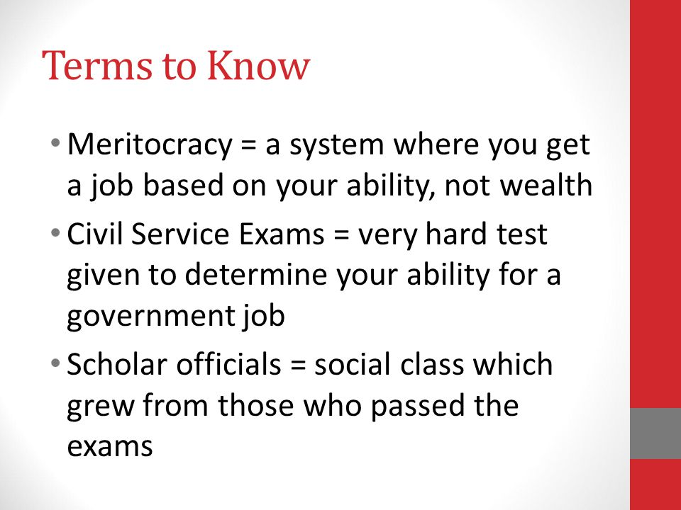Terms to Know Meritocracy = a system where you get a job based on your ability, not wealth.
