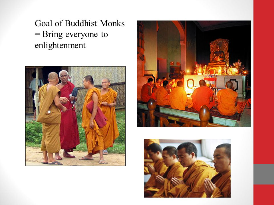 Goal of Buddhist Monks = Bring everyone to enlightenment