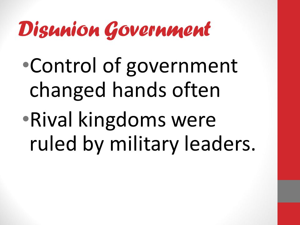 Disunion Government Control of government changed hands often.