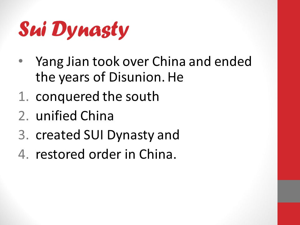 Sui Dynasty Yang Jian took over China and ended the years of Disunion. He. conquered the south. unified China.