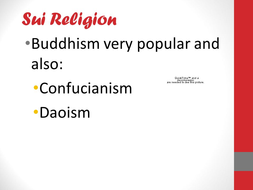 Sui Religion Buddhism very popular and also: Confucianism Daoism