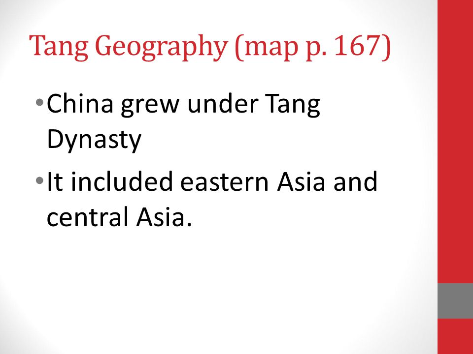 Tang Geography (map p. 167) China grew under Tang Dynasty