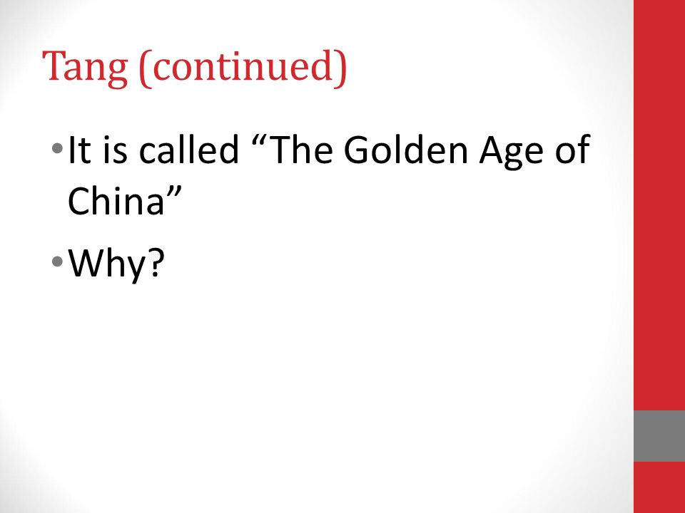 Tang (continued) It is called The Golden Age of China Why