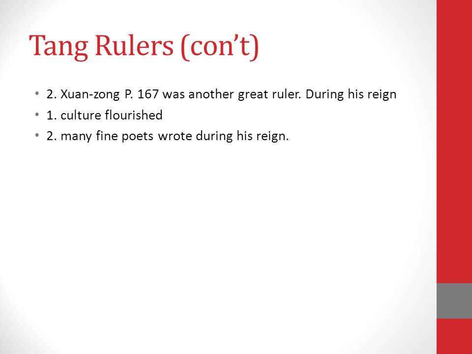 Tang Rulers (con't) 2. Xuan-zong P. 167 was another great ruler. During his reign. 1. culture flourished.