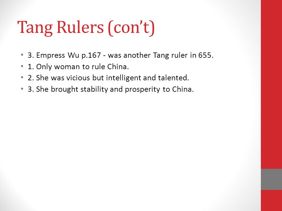 Tang Rulers (con't) 3. Empress Wu p.167 - was another Tang ruler in 655. 1. Only woman to rule China.