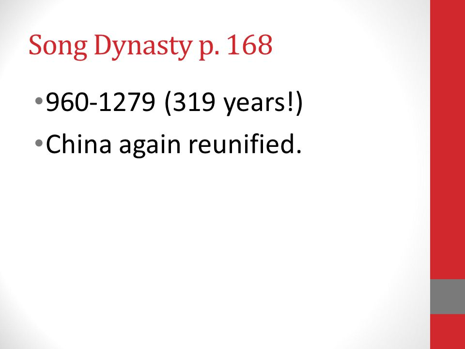 Song Dynasty p. 168 960-1279 (319 years!) China again reunified.