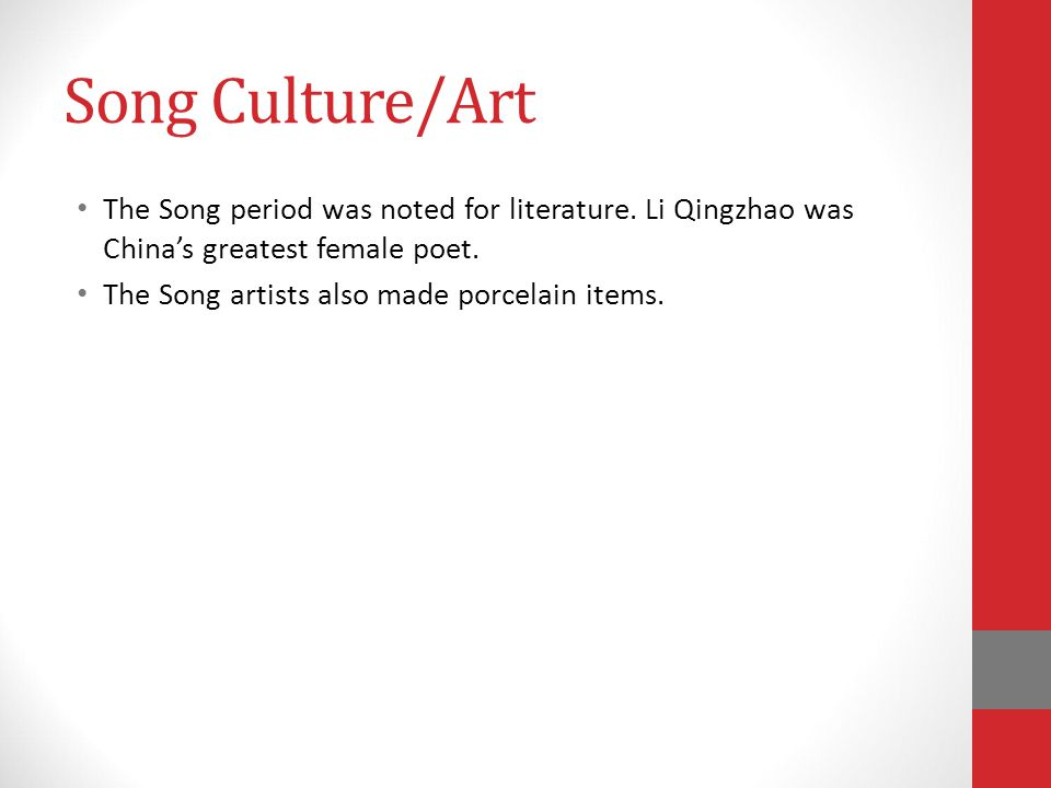 Song Culture/Art The Song period was noted for literature. Li Qingzhao was China's greatest female poet.