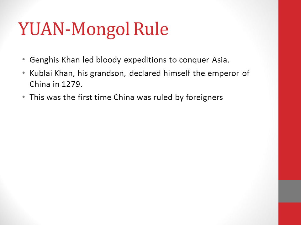 YUAN-Mongol Rule Genghis Khan led bloody expeditions to conquer Asia.