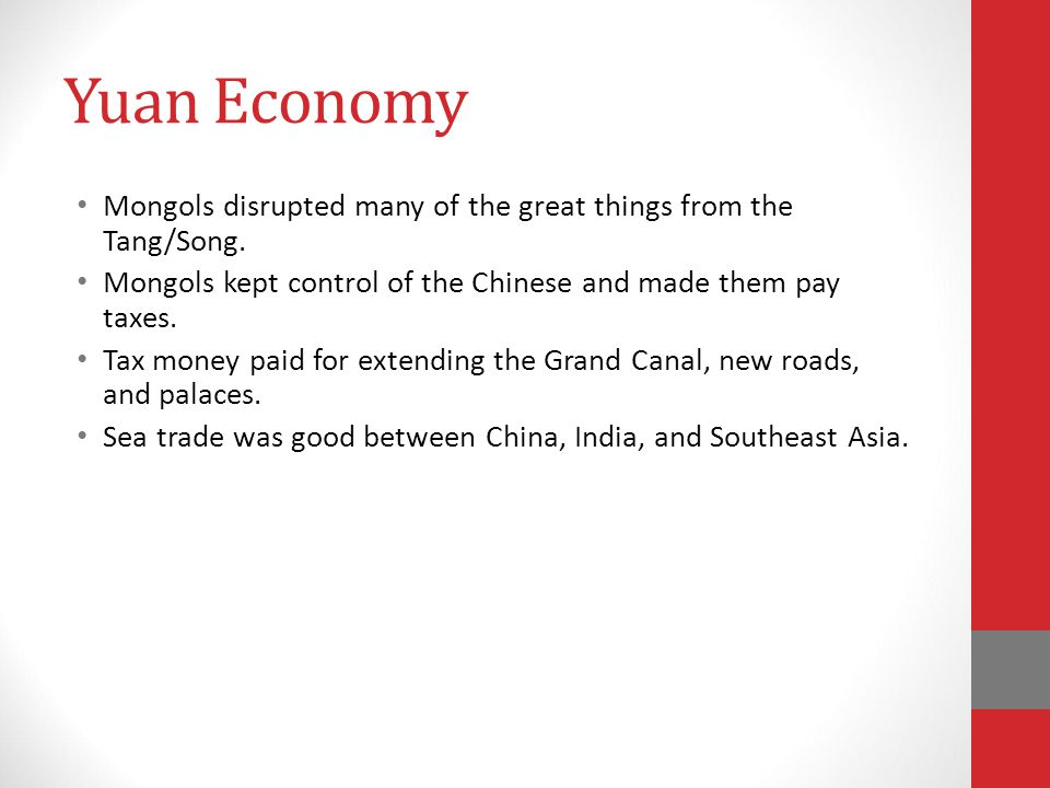 Yuan Economy Mongols disrupted many of the great things from the Tang/Song. Mongols kept control of the Chinese and made them pay taxes.
