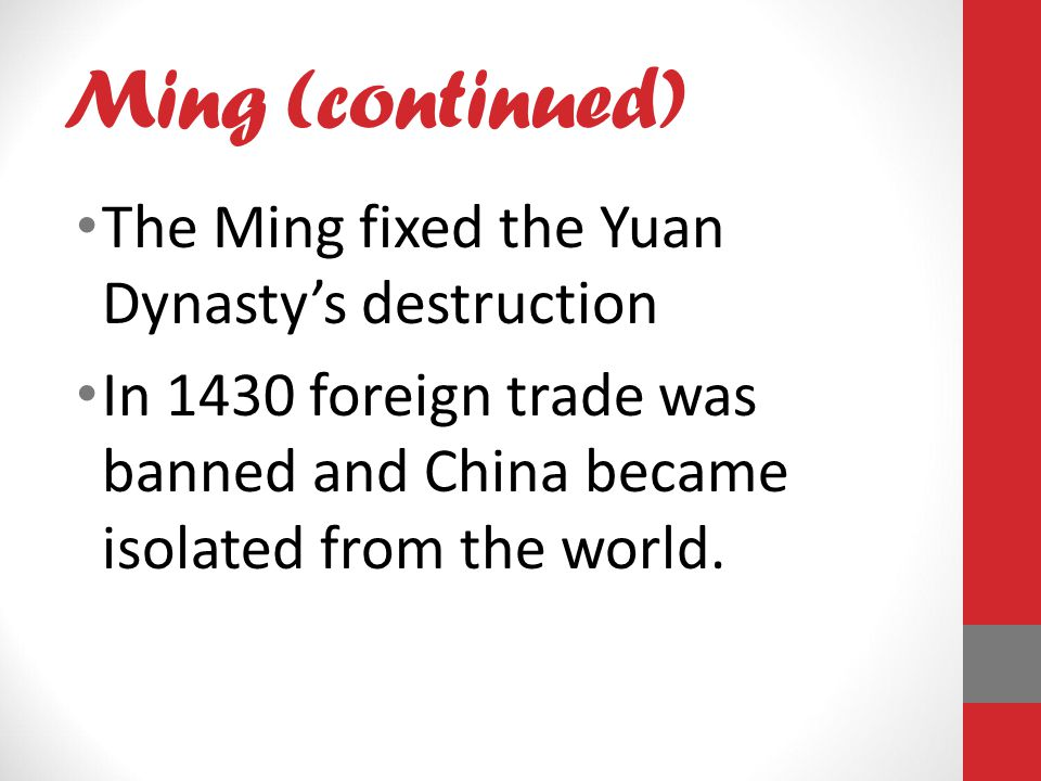 Ming (continued) The Ming fixed the Yuan Dynasty's destruction