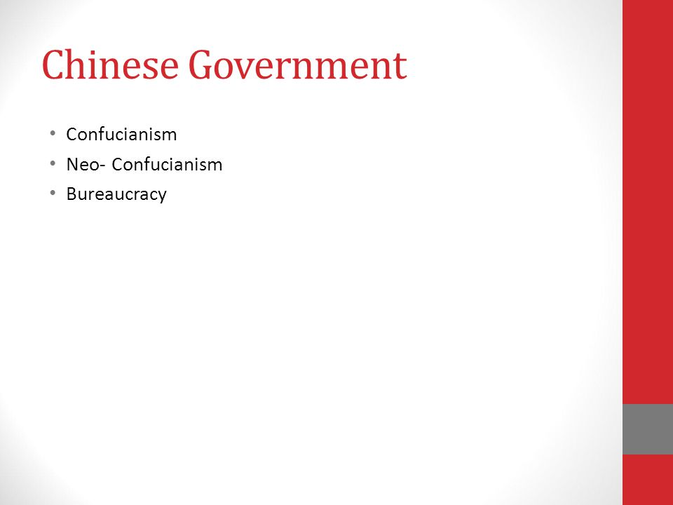 Chinese Government Confucianism Neo- Confucianism Bureaucracy