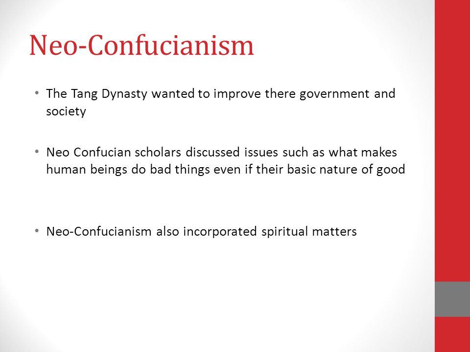 Neo-Confucianism The Tang Dynasty wanted to improve there government and society.