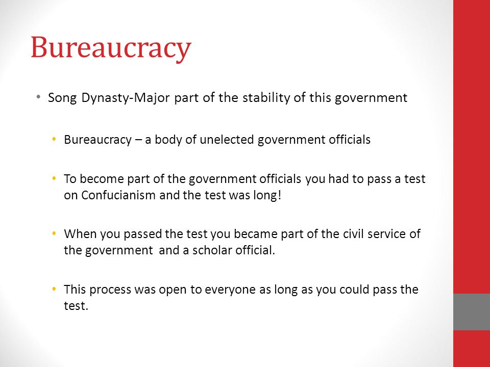 Bureaucracy Song Dynasty-Major part of the stability of this government. Bureaucracy – a body of unelected government officials.