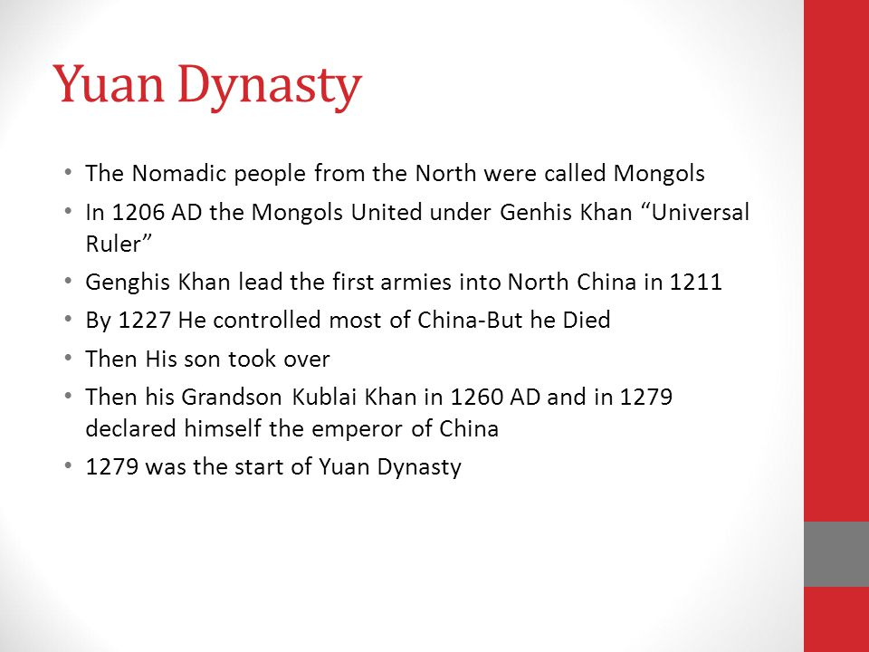 Yuan Dynasty The Nomadic people from the North were called Mongols