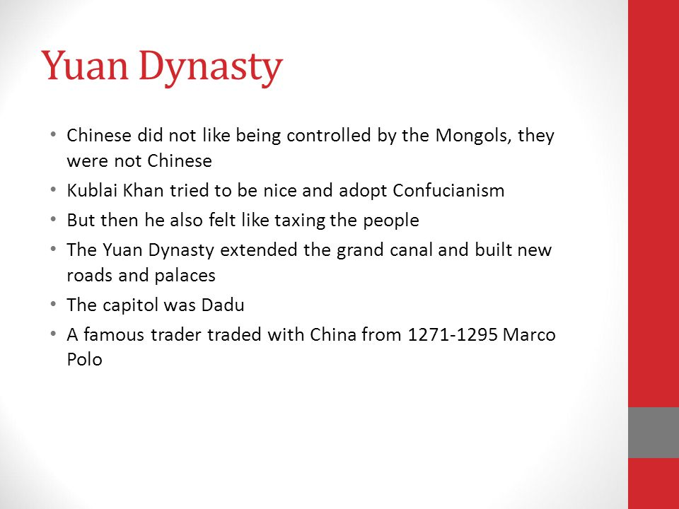 Yuan Dynasty Chinese did not like being controlled by the Mongols, they were not Chinese. Kublai Khan tried to be nice and adopt Confucianism.
