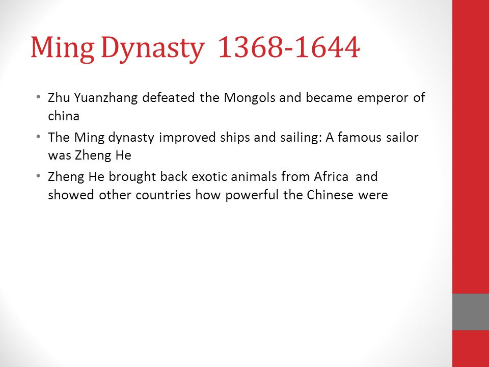 Ming Dynasty 1368-1644 Zhu Yuanzhang defeated the Mongols and became emperor of china.