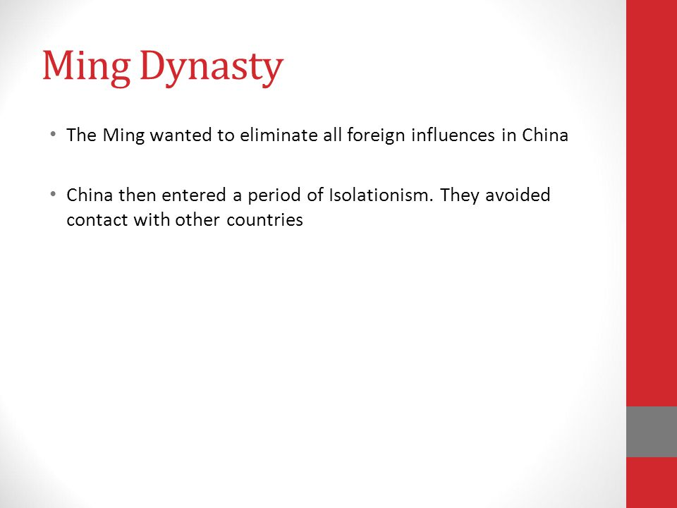 Ming Dynasty The Ming wanted to eliminate all foreign influences in China.