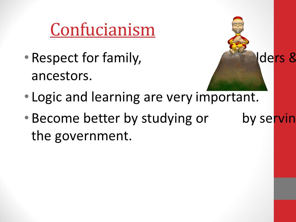 Confucianism Respect for family, elders & ancestors.