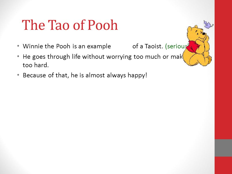The Tao of Pooh Winnie the Pooh is an example of a Taoist. (seriously!)