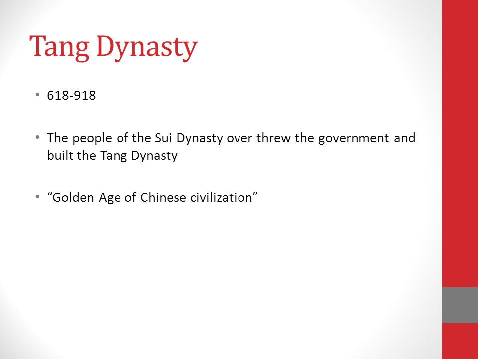 Tang Dynasty 618-918. The people of the Sui Dynasty over threw the government and built the Tang Dynasty.