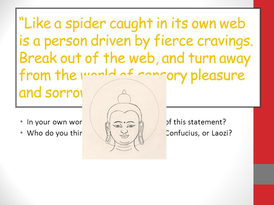 Like a spider caught in its own web is a person driven by fierce cravings. Break out of the web, and turn away from the world of sensory pleasure and sorrow.