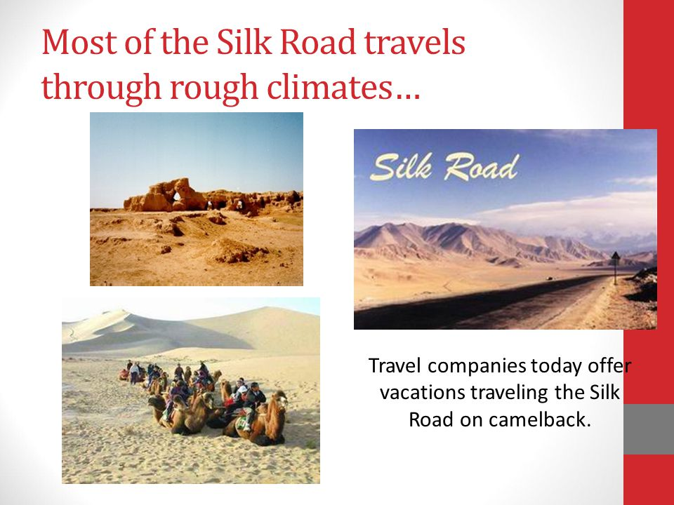 Most of the Silk Road travels through rough climates…