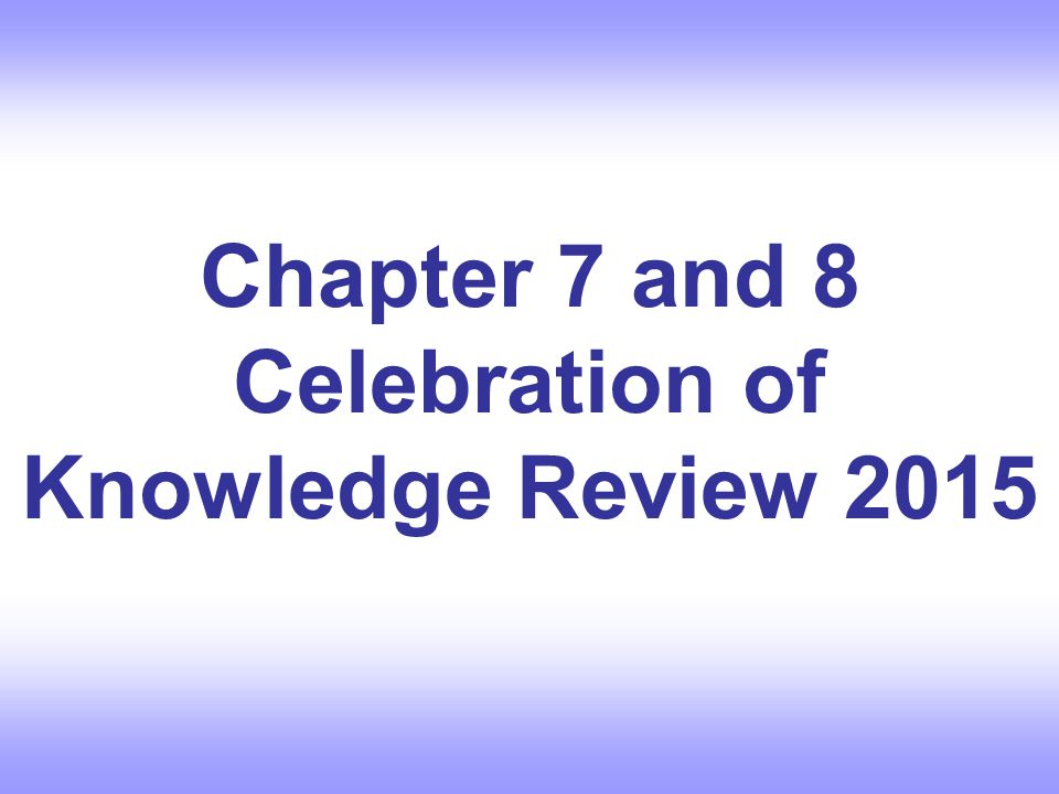 Chapter 7 and 8 Celebration of Knowledge Review 2015