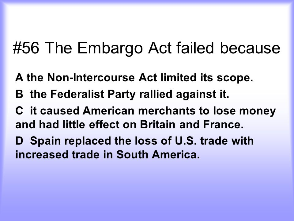#56 The Embargo Act failed because