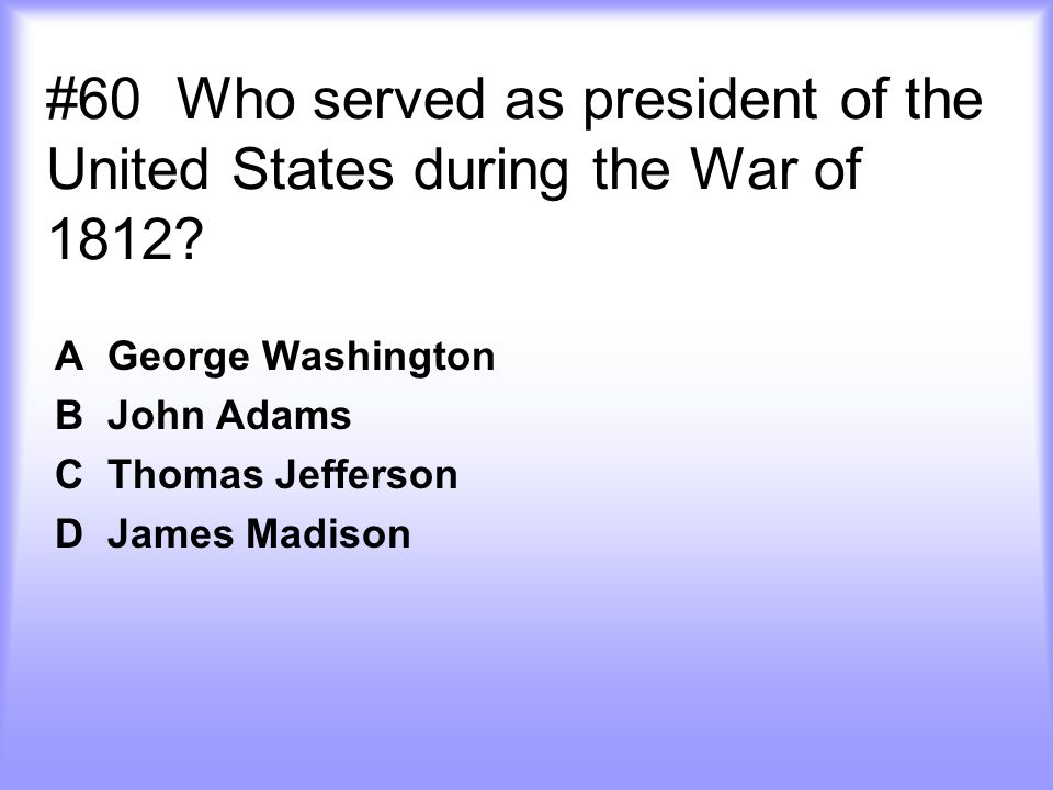 A George Washington B John Adams C Thomas Jefferson D James Madison