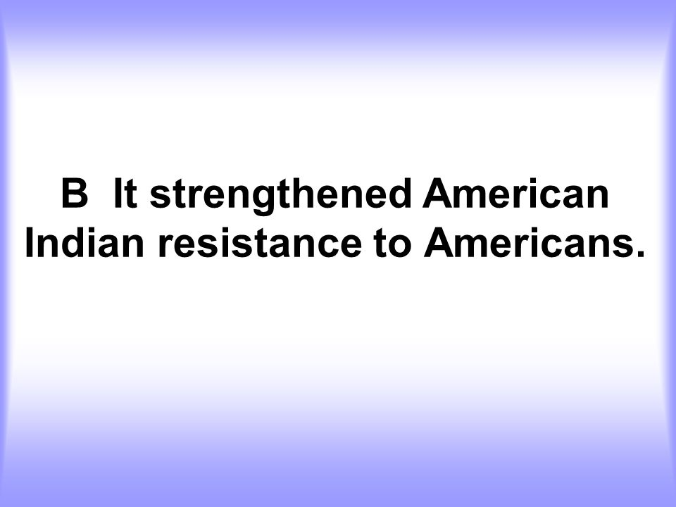 B It strengthened American Indian resistance to Americans.