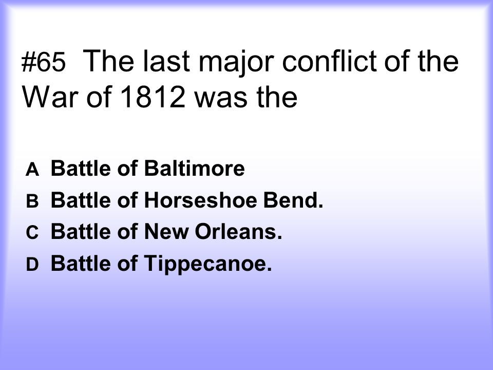 #65 The last major conflict of the War of 1812 was the
