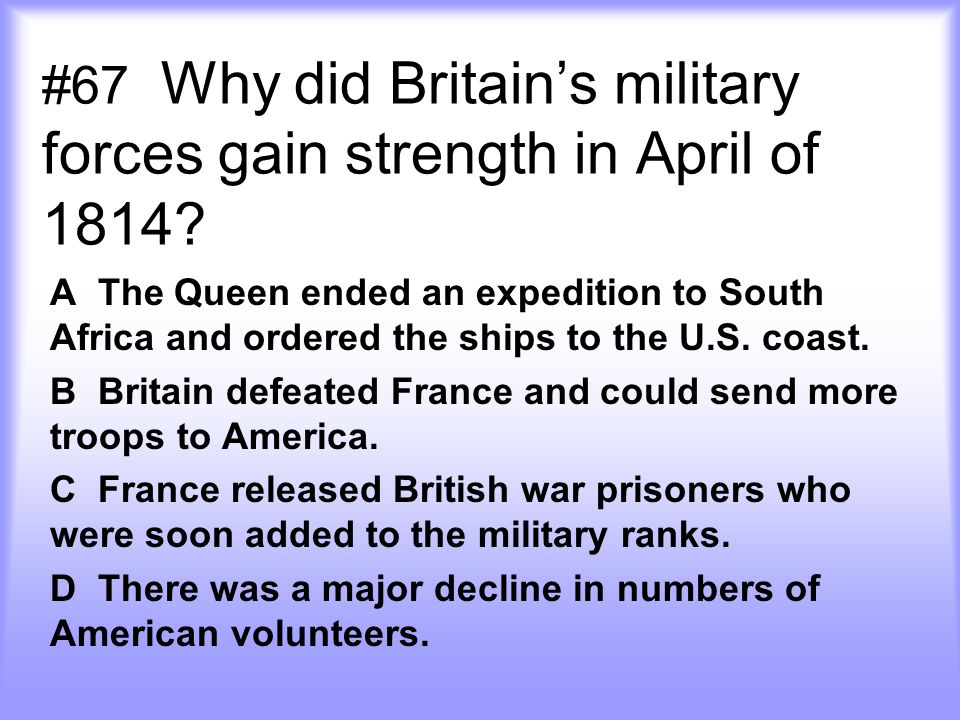 #67 Why did Britain's military forces gain strength in April of 1814