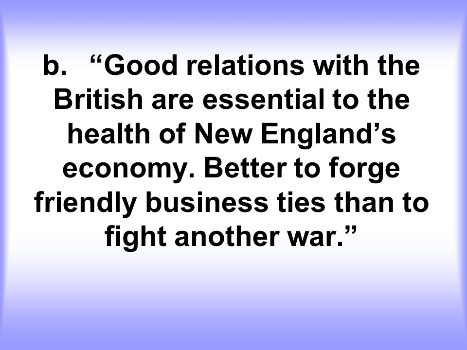 b. Good relations with the British are essential to the health of New England's economy.