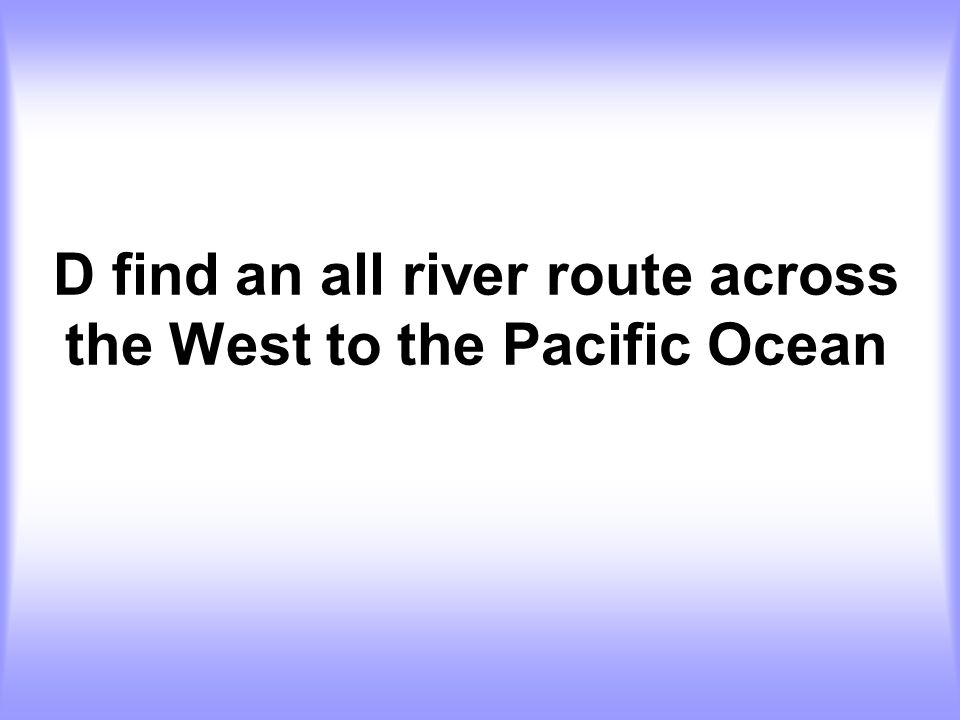 D find an all river route across the West to the Pacific Ocean