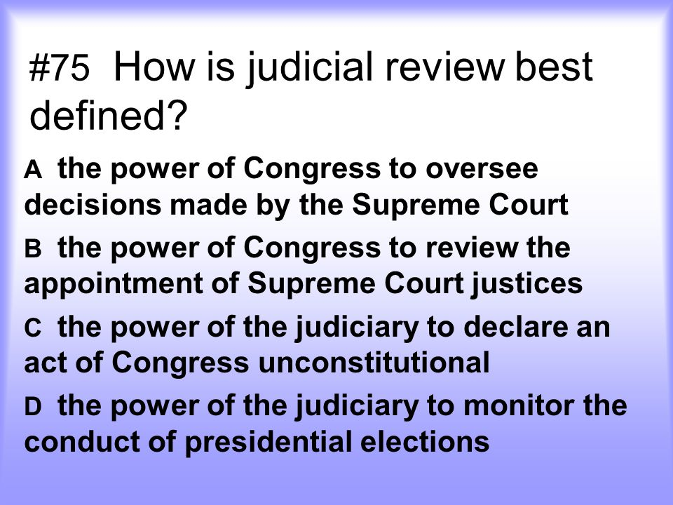 #75 How is judicial review best defined