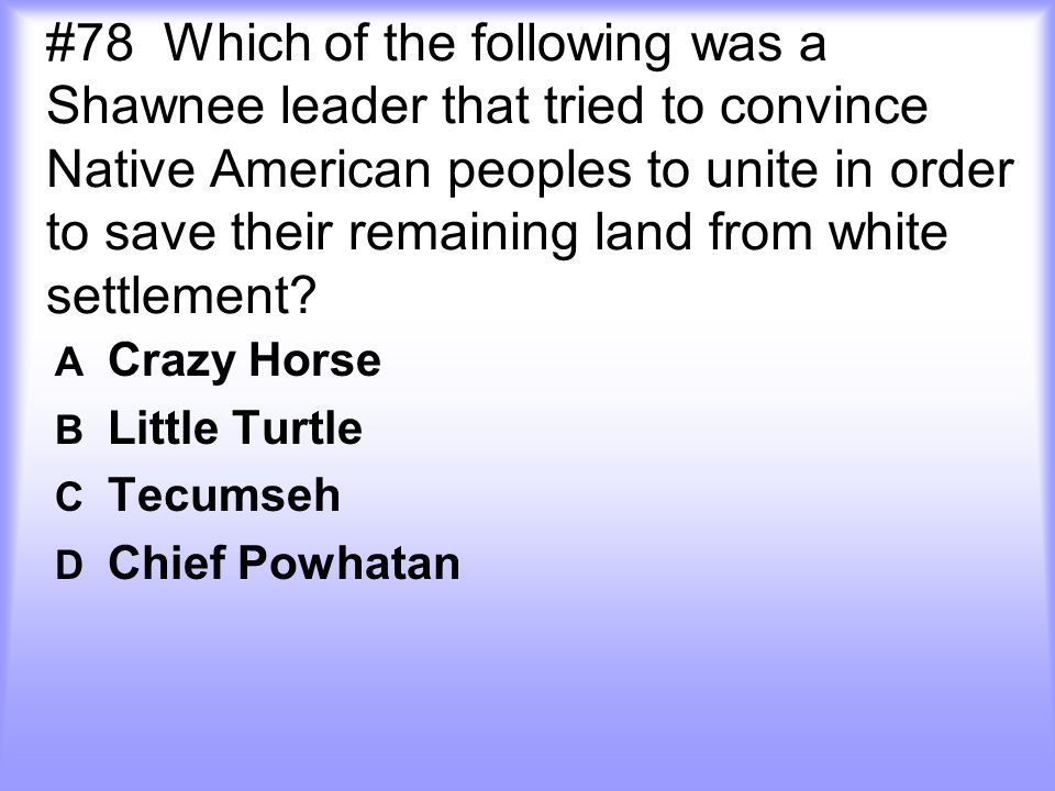 A Crazy Horse B Little Turtle C Tecumseh D Chief Powhatan