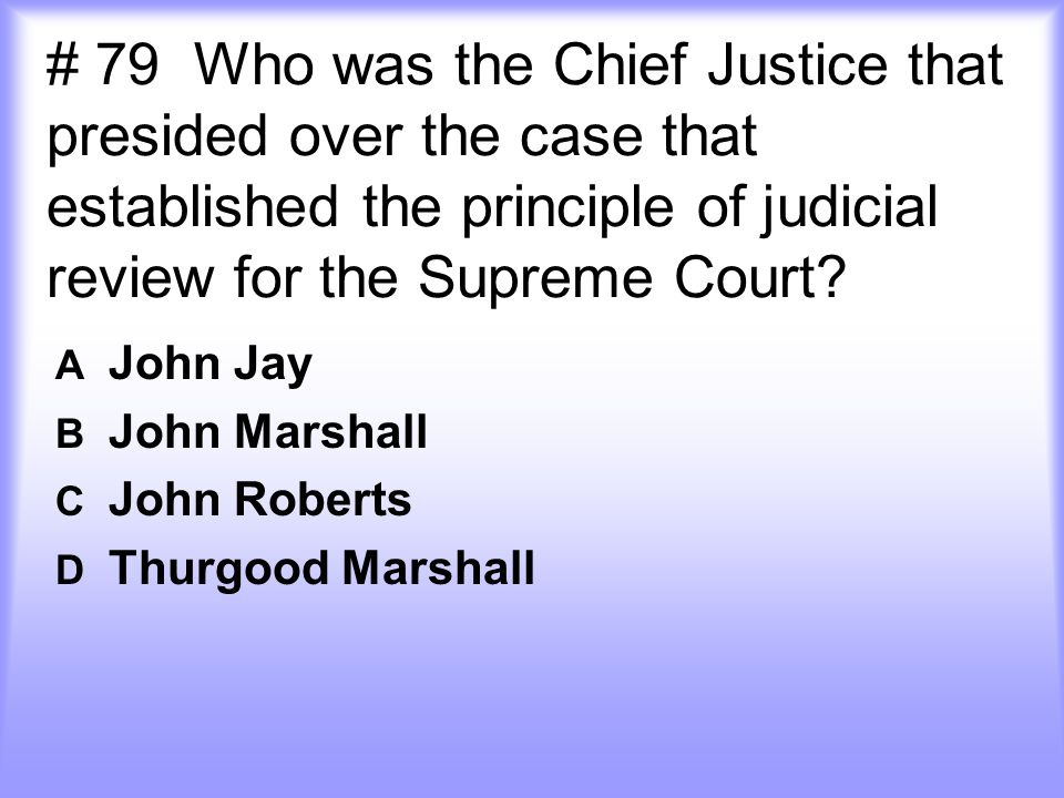 A John Jay B John Marshall C John Roberts D Thurgood Marshall