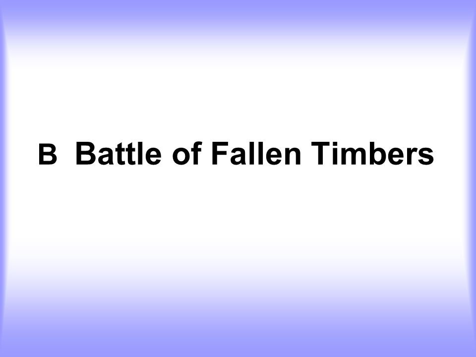 B Battle of Fallen Timbers