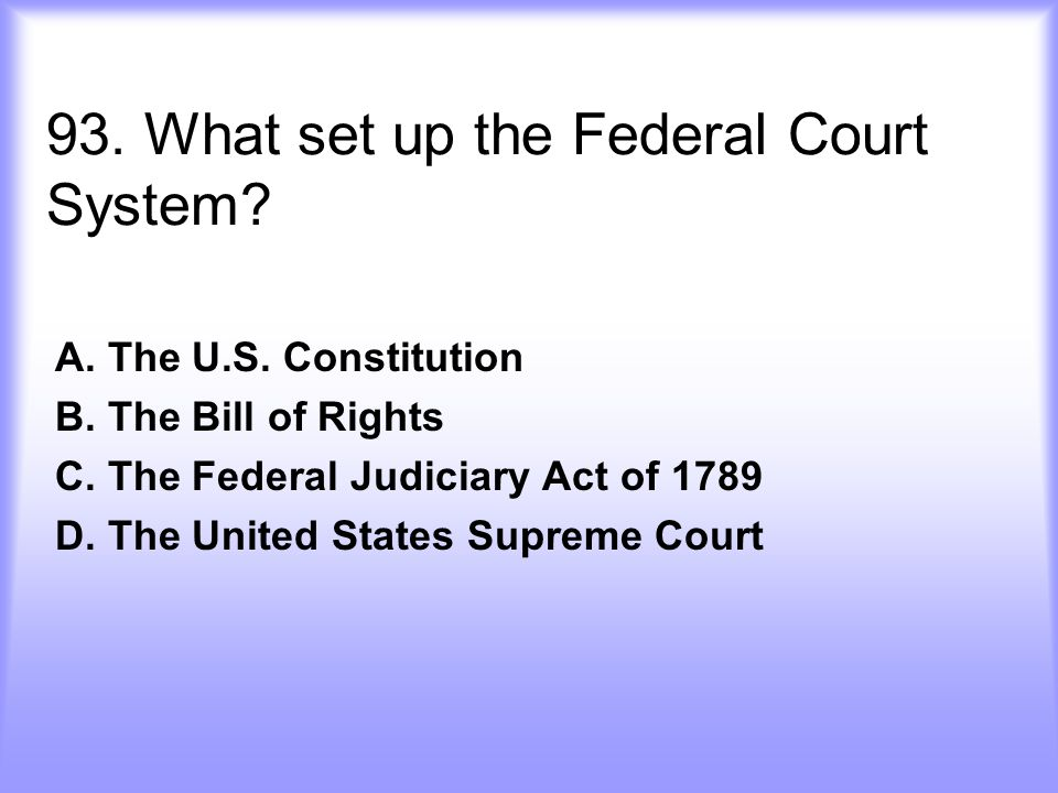 93. What set up the Federal Court System
