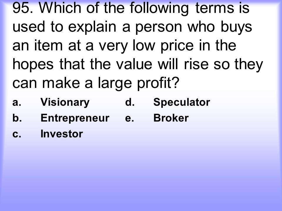 a. Visionary d. Speculator b. Entrepreneur e. Broker c. Investor