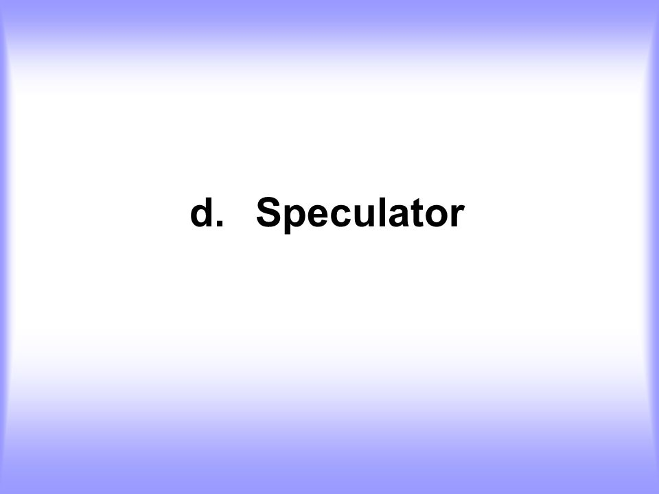 d. Speculator