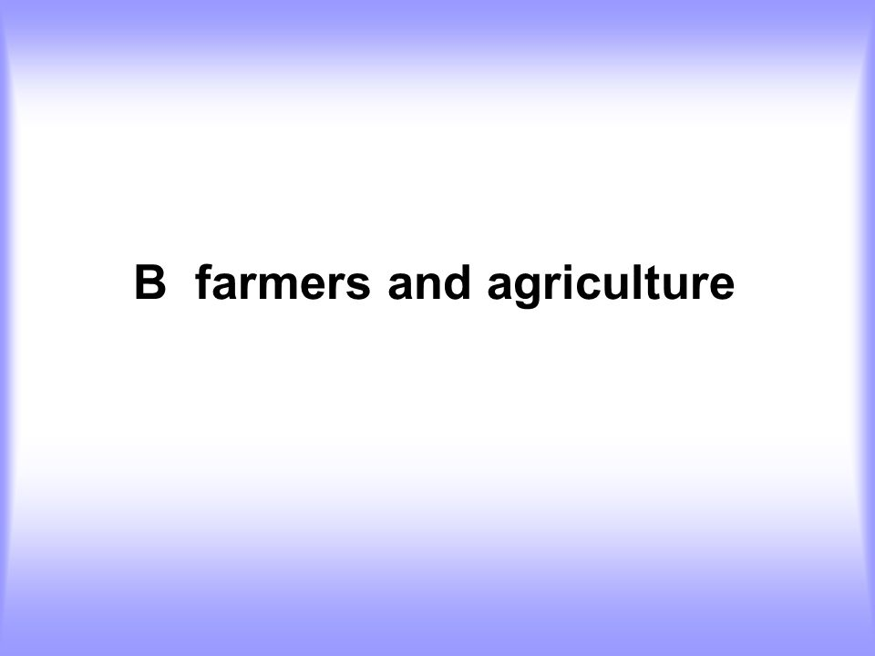 B farmers and agriculture