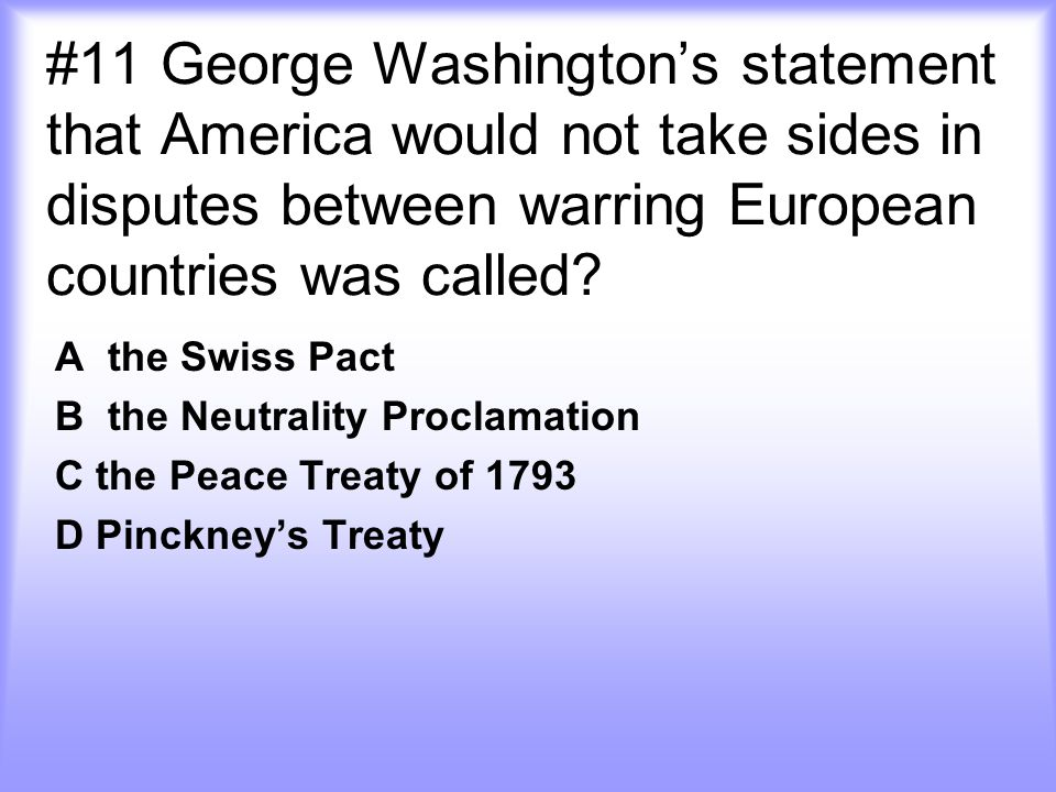 #11 George Washington's statement that America would not take sides in disputes between warring European countries was called