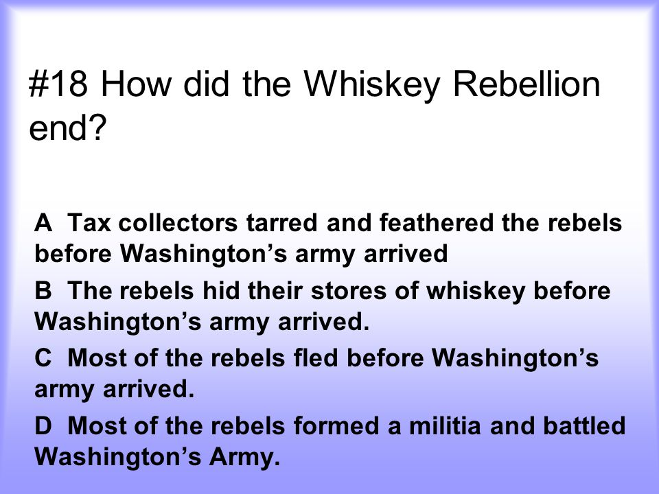 #18 How did the Whiskey Rebellion end
